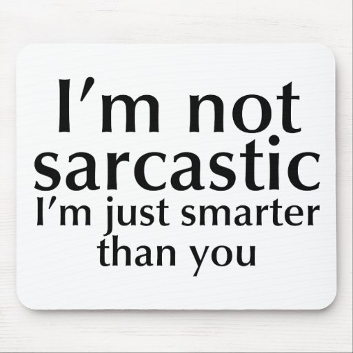 I'm not sarcastic mouse pads
