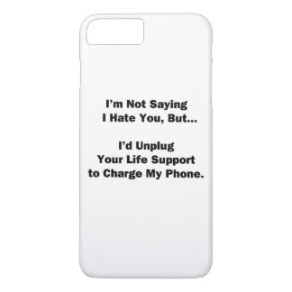 I'm Not Saying I Hate You... iPhone 7 Plus Case