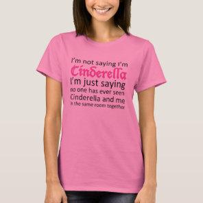 I'm not saying I'm Cinderella. T-shirt. T-Shirt
