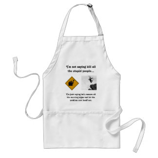 I'm Not Saying Kill All the Stupid People... Adult Apron