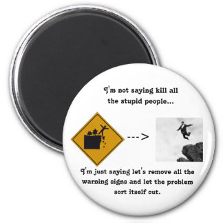 I'm Not Saying Kill All the Stupid People... 2 Inch Round Magnet