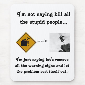 I'm Not Saying Kill All the Stupid People... Mouse Pad