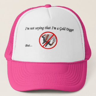 I'm Not Saying That I'm a Gold Digger Trucker Hat