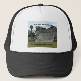 I'm not saying we're ancient... trucker hat