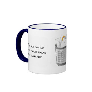I'm not saying your idea is garbage but it is ringer coffee mug