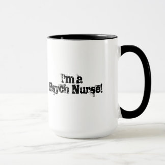 I'm not scared of you-I'm a Psych Nurse! Mug