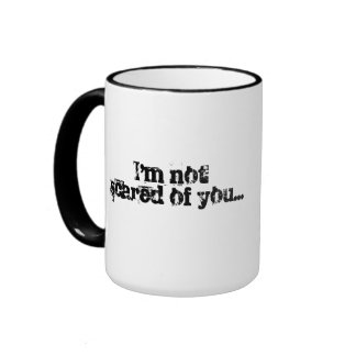I'm not scared of you-I'm a Psych Nurse! Ringer Mug
