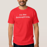 I'm Not Schizophrenic Tee Shirt