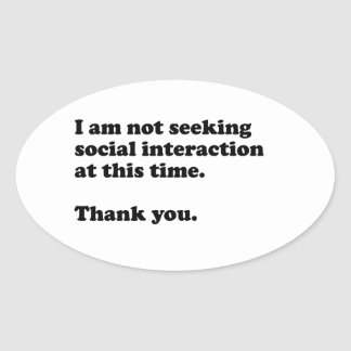 I'm not seeking social interaction at this time. oval sticker