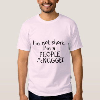 I'm not short. I'm a people mcnugget. Shirt