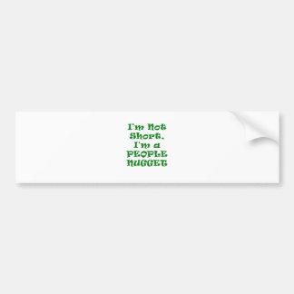 Im Not Short Im a People Nugget Bumper Sticker