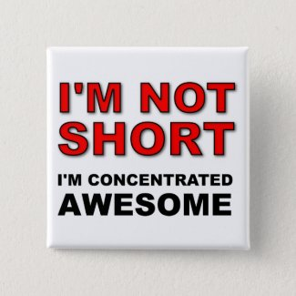I'm Not Short I'm Concentrated Awesome Funny Button