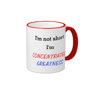 I'm not short, I'm concentrated greatness! Coffee Mugs