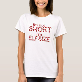 Im not Short Im Elf Size for Xmas T-Shirt