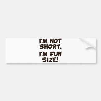 I'm Not Short I'm Fun Size Bumper Sticker