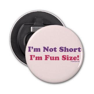 I'm Not Short, I'm Fun Size! Button Bottle Opener