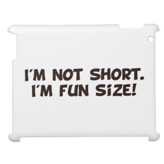 I'm Not Short I'm Fun Size Case For The iPad