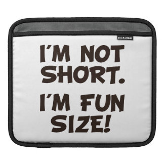 I'm Not Short I'm Fun Size Sleeve For iPads
