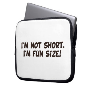 I'm Not Short I'm Fun Size Laptop Sleeves