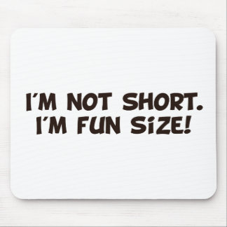 I'm Not Short I'm Fun Size Mouse Pad