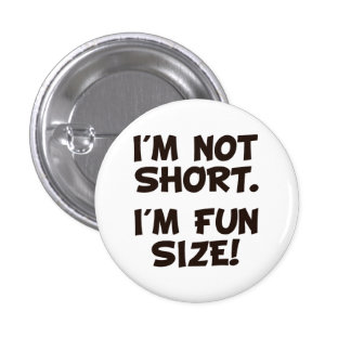 I'm Not Short I'm Fun Size Pinback Button