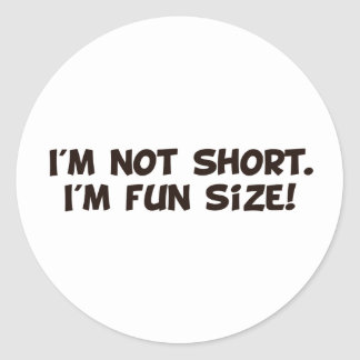I'm Not Short I'm Fun Size Round Sticker