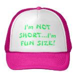 I'm NOT SHORT...I'm FUN SIZE! Trucker Hats