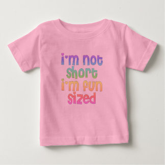 I'm not short I'm fun sized baby girl t-shirt