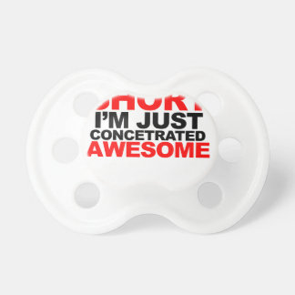 I'm not short, I'm just concentrated awesome! Tee Baby Pacifiers