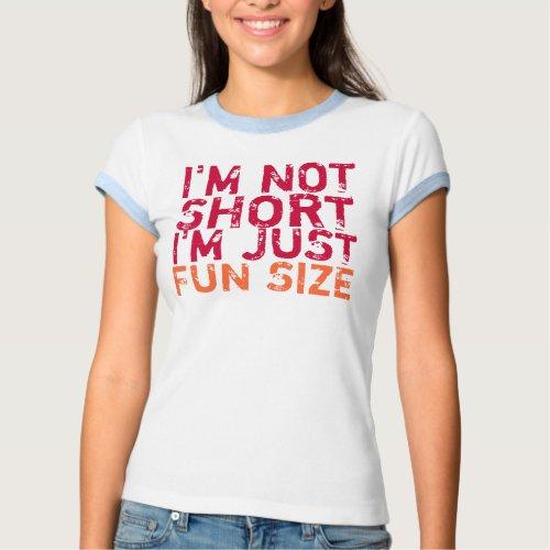 I'm Not Short, I'm Just Fun Size T-Shirt shirt