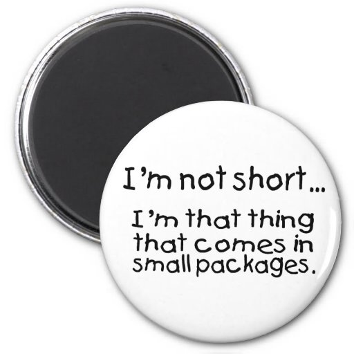 Im Not Short Im That Thing That Comes In.... Magnet