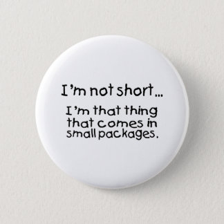 Im Not Short Im That Thing That Comes In Small... Button