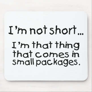 Im Not Short Im That Thing That Comes In Small... Mouse Pad