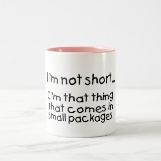 Im Not Short Im That Thing That Comes In Small... Two-Tone Coffee Mug