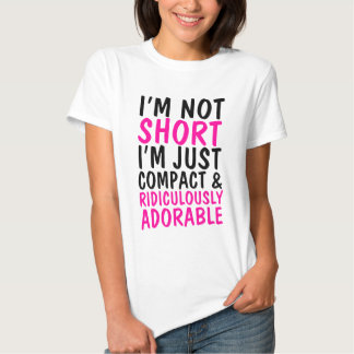 I'm Not Short Just Compact & Ridiculously Adorable Shirt