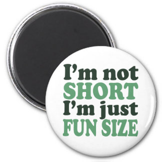 I'm not Short - Just fun Size~ 2 Inch Round Magnet