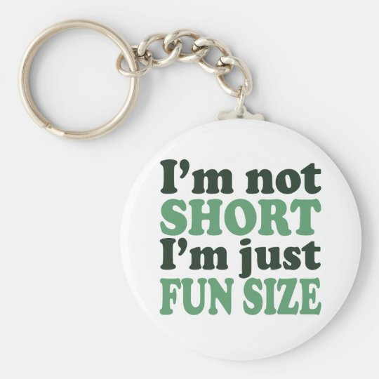 I'm not Short - Just fun Size~ Keychain