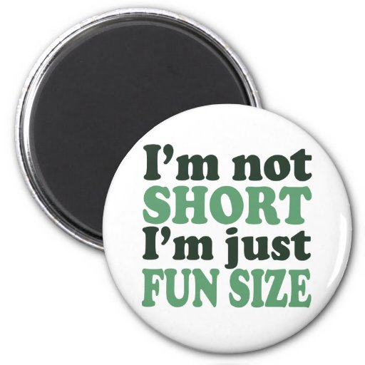 I'm not Short - Just fun Size~ Refrigerator Magnets