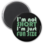 I'm not Short - Just fun Size~ Magnets