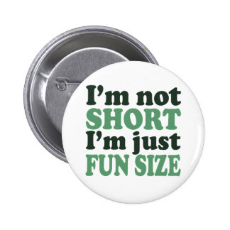 I'm not Short - Just fun Size~ Pinback Button
