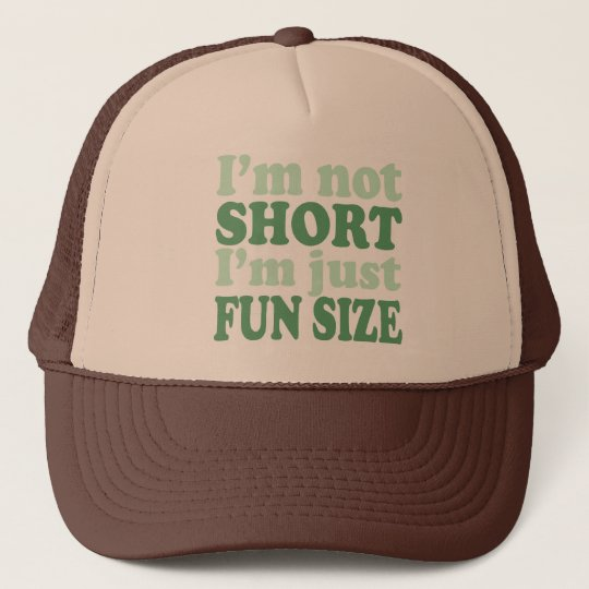 I'm not Short - Just fun Size~ Trucker Hat