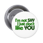 I'm not shy I just don't like you Button