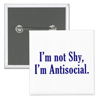 I'm Not Shy - I'm Antisocial Button