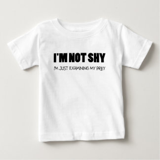IM NOT SHY IM JUST EXAMINING MY PREY.png Baby T-Shirt