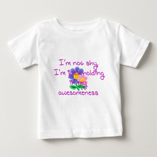 I'm Not Shy, I'm Just Holding In My Awesomeness Baby T-Shirt