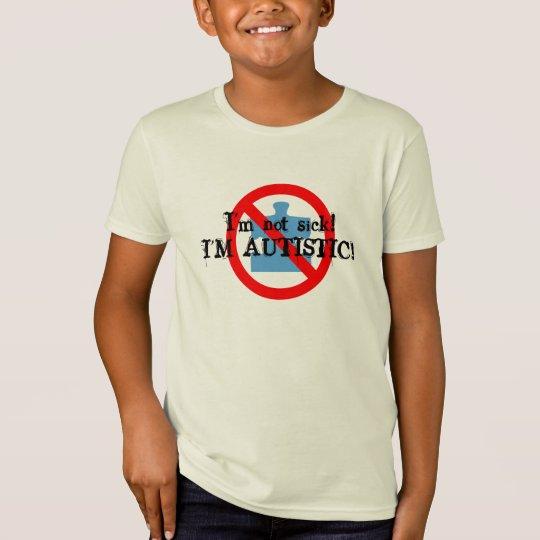 I'm Not Sick I'm Autistic T-Shirt