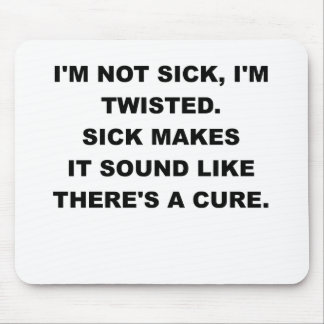 IM NOT SICK IM TWISTED.png Mouse Pad