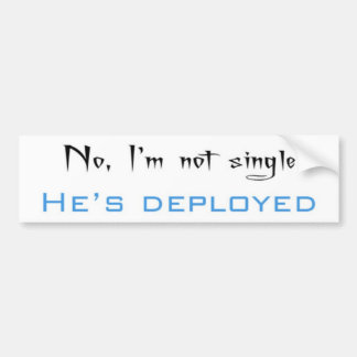 I'm Not Single, He's Deployed Bumper Sticker
