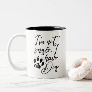 I'm not Single, I have a Dog Funny Pet Dog Owner Two-Tone Coffee Mug