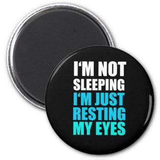 I'm Not Sleeping, I'm just Resting My Eyes Magnet